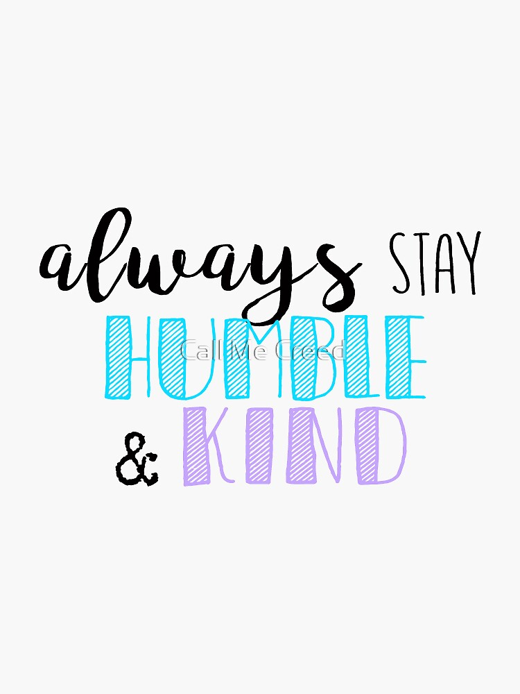 Always Stay Humble and Kind Quote by amandagolf59