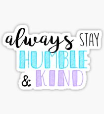 Always Stay Humble and Kind Quote Sticker