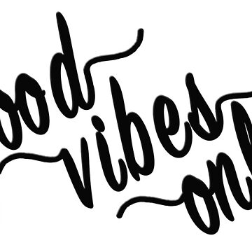 Good Vibes Only by MightyFineGoods
