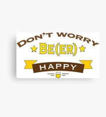 Dont Worry Beer Happy Canvas Print