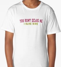 You don't scare me! Long T-Shirt