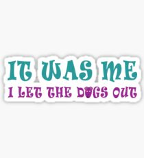 It was me, I let the dogs out! Sticker