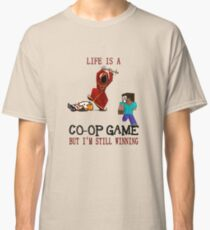Life is a co-op game (but I'm still winning) Classic T-Shirt