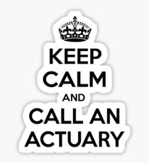 Keep Calm and Call an Actuary Sticker