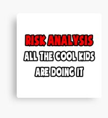 Risk Analysis .. All The Cool Kids Are Doing It Canvas Print