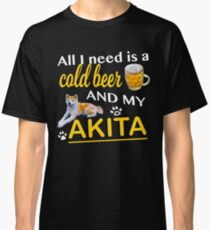 All I Need Is A Cold Beer And My Akita Classic T-Shirt