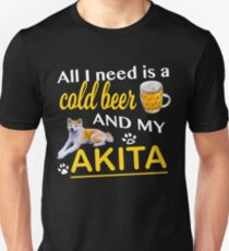 All I Need Is A Cold Beer And My Akita Unisex T-Shirt