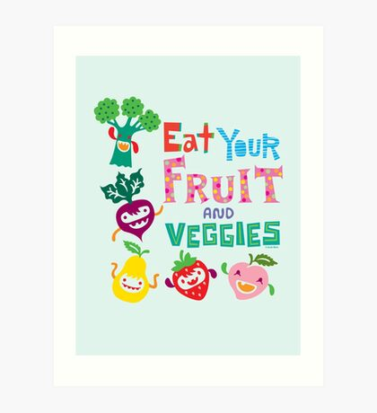 Eat Your Fruit & Veggies  Art Print