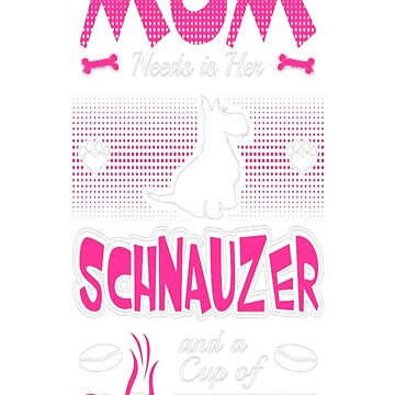 Mom Needs Her Schnauzer And A Cup Of Coffee Tshirt T-Shirt  by JohnSpillma