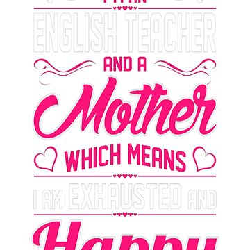 An English Teacher Mother Exhausted Happy Tshirt T-Shirt  by JohnSpillma
