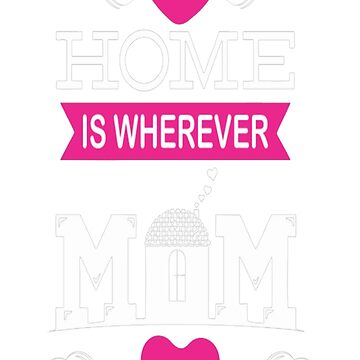 Home Is Wherever Mom Is Mothers Day Tshirt T-Shirt  by JohnSpillma