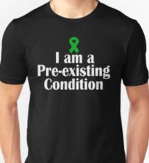 I Am A Pre-existing Condition T-Shirt Green Awareness Ribbon  Unisex T-Shirt