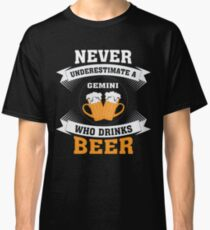 Never Underestimate A Gemini Who Drinks Beer t-shirt Classic T-Shirt