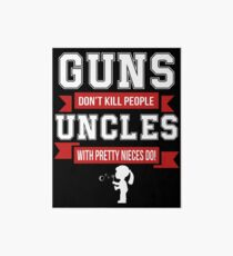 Guns Don't Kill People Uncles With Pretty Nieces Do T Shirt Art Board