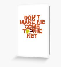 Don't Make Me Come To The Net Greeting Card