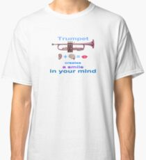 Trumpet Creates a Smile in Your Mind Classic T-Shirt