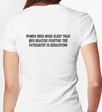 Women Need More Sleep Than Men Because Fighting The Patriarchy Is Exhausting Womens Fitted T-Shirt