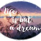 Life is but a dream - inspiration by slimbirdy