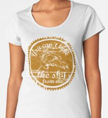 You can't take the sky from me Women's Premium T-Shirt