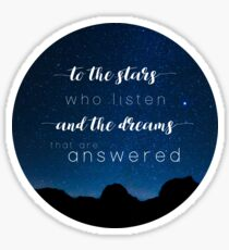To the stars who listen and the dreams that are answered - A Court of Mist and Fury Sticker