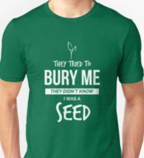 They Tried to Bury Me They Didn't Know I Was a Seed T-Shirt