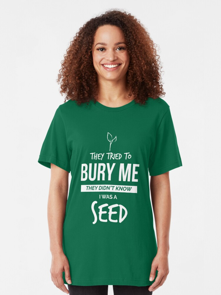 They Tried to Bury Me They Didn't Know I Was a Seed   Slim Fit T-Shirt