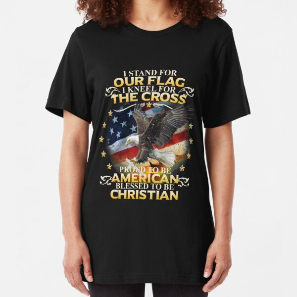 I Stand For Our Flag I Kneel For The Cross American Christian Slim Fit T-Shirt