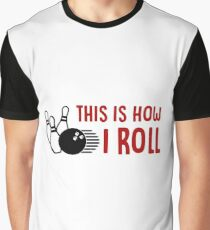 This Is How I Roll - Bowling Ball 10 Pin - Funny Bowlers Gift Graphic T-Shirt