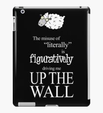 "The Misuse of ""Literally"" is Figuratively Driving Me Up the Wall iPad Case/Skin"