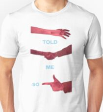 Told Me So Unisex T-Shirt