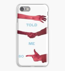 Told Me So iPhone Case/Skin