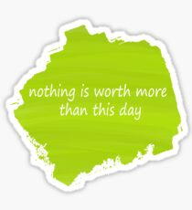 nothing is worth more than this day Sticker