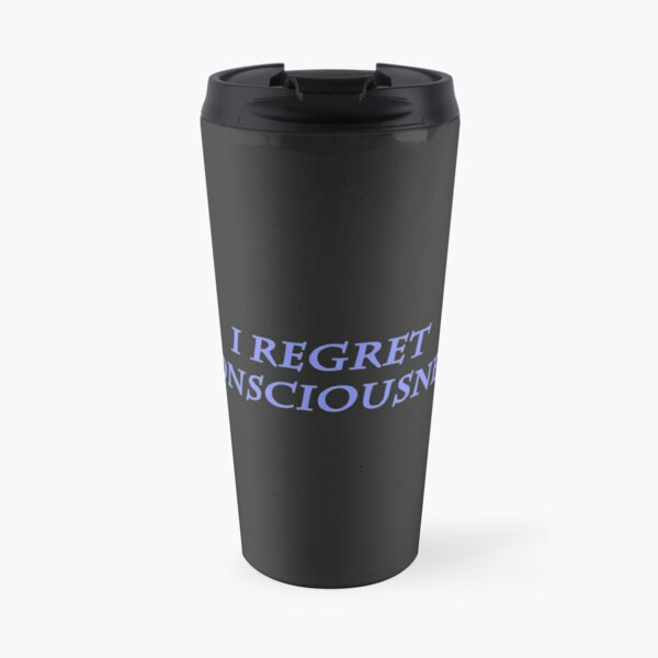 I Regret Consciousness Travel Mug