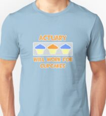 Actuary .. Will Work For Cupcakes T-Shirt