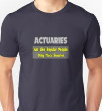 Actuaries ... Just Like Regular People, Only Smarter T-Shirt