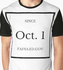 FAFSA - Since Oct. 1 Graphic T-Shirt