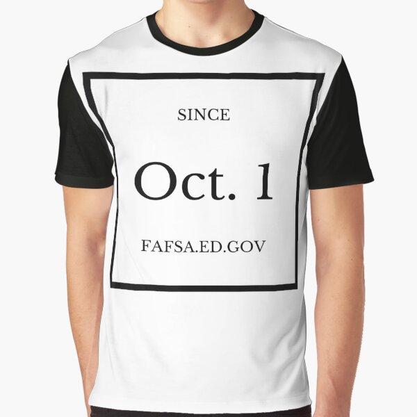FAFSA - Since Oct. 1 Graphic T-Shirt