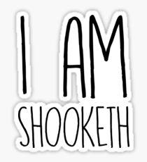 I Am Shooketh Sticker
