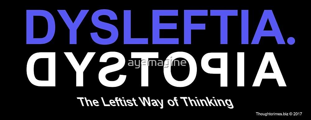 Dysleftia Dystopia by ayemagine