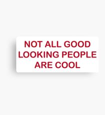 Not All Good Looking People Are Cool Canvas Print