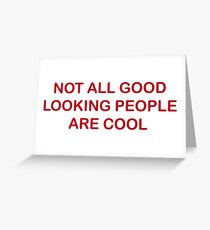 Not All Good Looking People Are Cool Greeting Card