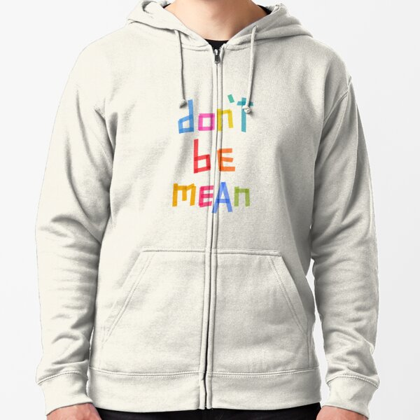 Don't be mean Zipped Hoodie