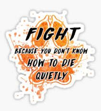 Fight because you don't know how to die quietly Sticker