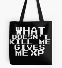 'What doesn't kill me gives me XP'  Tote Bag