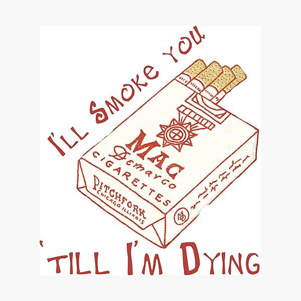 i'll smoke you Photographic Print