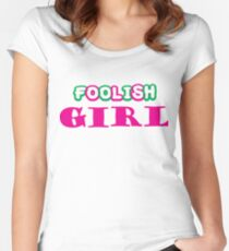 Foolish Girl Women's Fitted Scoop T-Shirt
