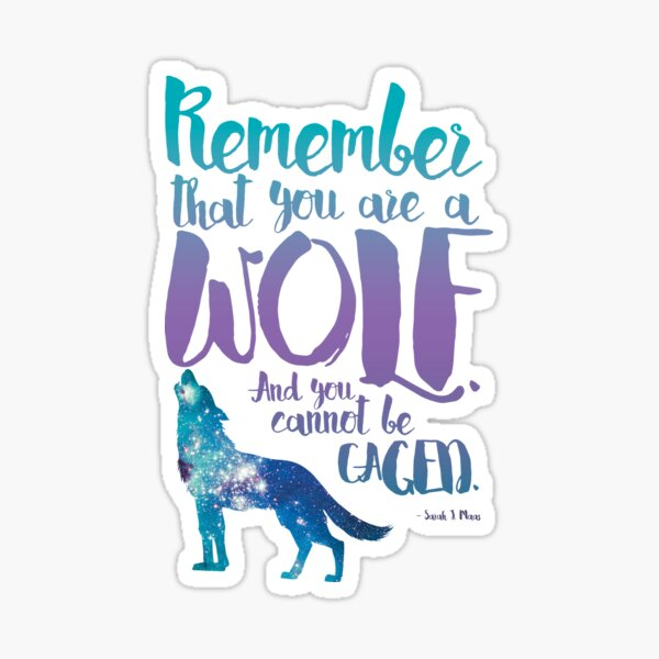 Remember that you are a wolf. And you cannot be caged. ― Sarah J. Maas, A Court of Wings and Ruin  Sticker