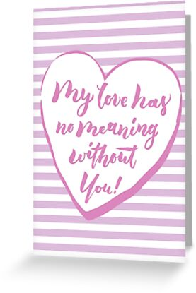 My love has no meaning without you greeting cards by chee sim my love has no meaning without you by chee sim m4hsunfo