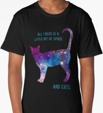 I just need a little space, and cats. Outer Space.  Long T-Shirt