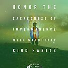 Honor the Sacredness of Impermanence by FeedKindness